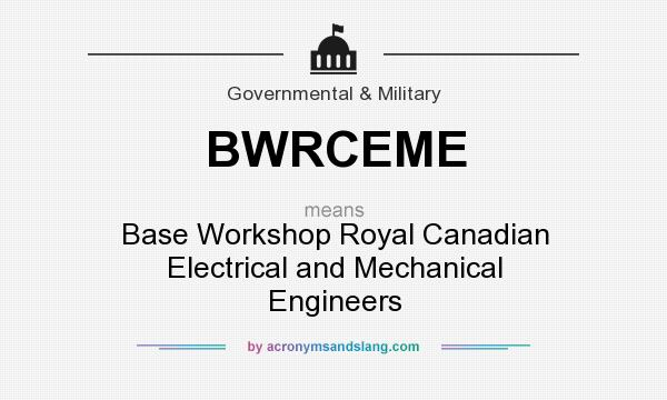 What does BWRCEME mean? It stands for Base Workshop Royal Canadian Electrical and Mechanical Engineers