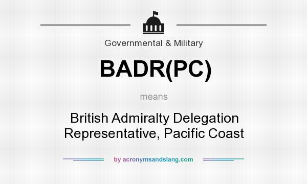 What does BADR(PC) mean? It stands for British Admiralty Delegation Representative, Pacific Coast