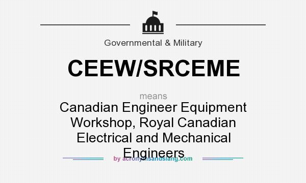 What does CEEW/SRCEME mean? It stands for Canadian Engineer Equipment Workshop, Royal Canadian Electrical and Mechanical Engineers