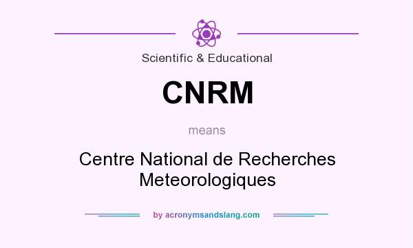 What does CNRM mean? It stands for Centre National de Recherches Meteorologiques