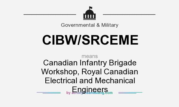 What does CIBW/SRCEME mean? It stands for Canadian Infantry Brigade Workshop, Royal Canadian Electrical and Mechanical Engineers