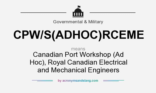 What does CPW/S(ADHOC)RCEME mean? It stands for Canadian Port Workshop (Ad Hoc), Royal Canadian Electrical and Mechanical Engineers