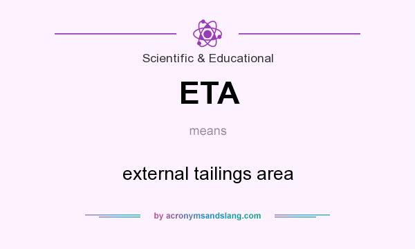 What does ETA mean? It stands for external tailings area