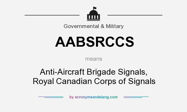 What does AABSRCCS mean? It stands for Anti-Aircraft Brigade Signals, Royal Canadian Corps of Signals