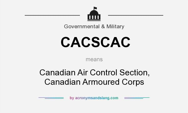 What does CACSCAC mean? It stands for Canadian Air Control Section, Canadian Armoured Corps