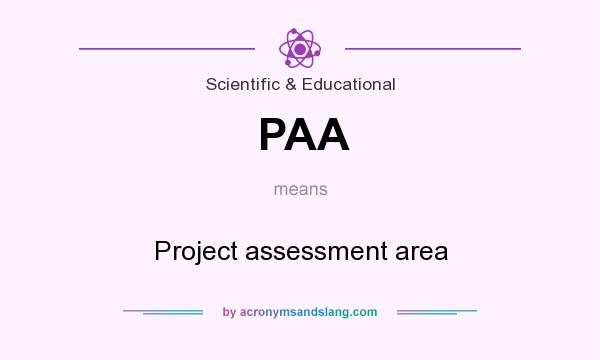 What does PAA mean? It stands for Project assessment area