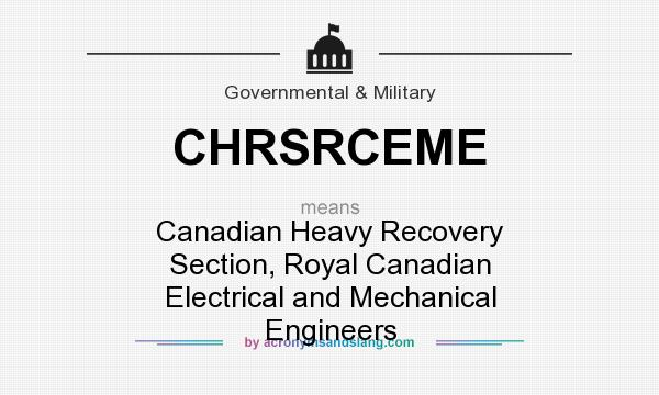What does CHRSRCEME mean? It stands for Canadian Heavy Recovery Section, Royal Canadian Electrical and Mechanical Engineers