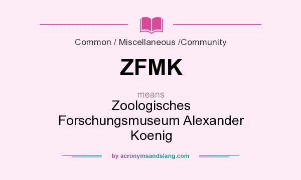 What does ZFMK mean? It stands for Zoologisches Forschungsmuseum Alexander Koenig
