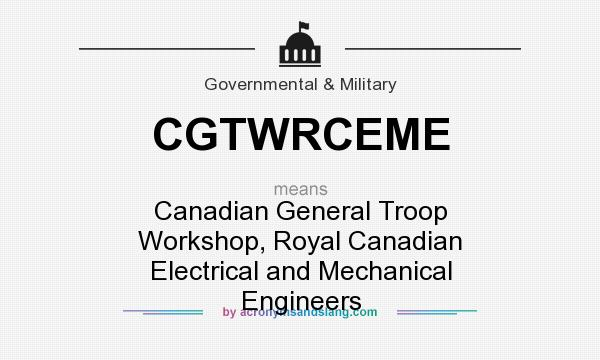What does CGTWRCEME mean? It stands for Canadian General Troop Workshop, Royal Canadian Electrical and Mechanical Engineers