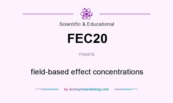 What does FEC20 mean? It stands for field-based effect concentrations
