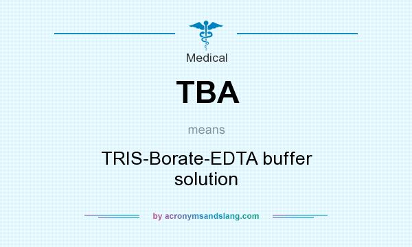 What does TBA mean? It stands for TRIS-Borate-EDTA buffer solution
