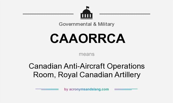 What does CAAORRCA mean? It stands for Canadian Anti-Aircraft Operations Room, Royal Canadian Artillery
