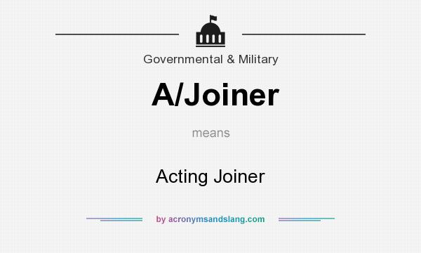 What does A/Joiner mean? It stands for Acting Joiner