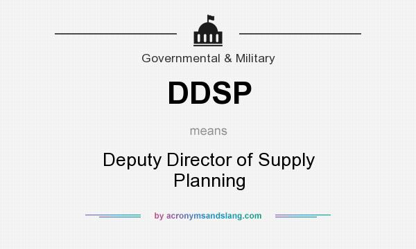 What does DDSP mean? It stands for Deputy Director of Supply Planning
