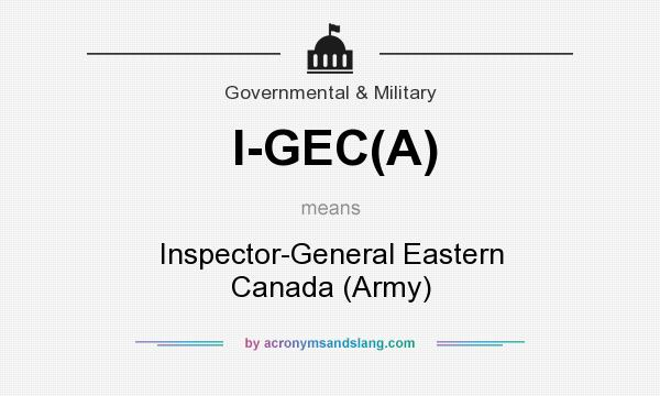 What does I-GEC(A) mean? It stands for Inspector-General Eastern Canada (Army)