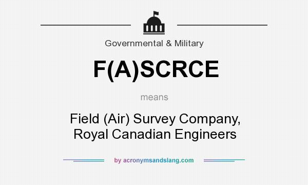 What does F(A)SCRCE mean? It stands for Field (Air) Survey Company, Royal Canadian Engineers