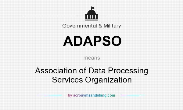 What does ADAPSO mean? It stands for Association of Data Processing Services Organization