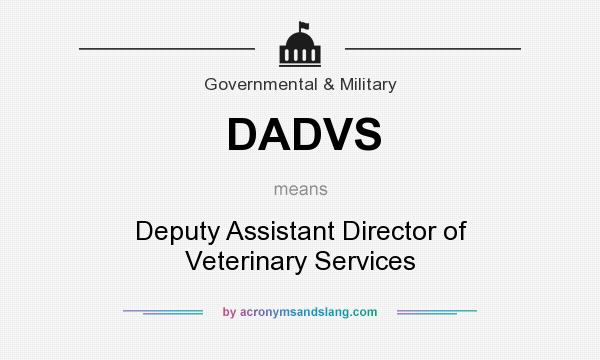 What does DADVS mean? It stands for Deputy Assistant Director of Veterinary Services