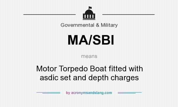 What does MA/SBI mean? It stands for Motor Torpedo Boat fitted with asdic set and depth charges