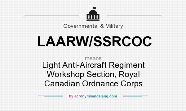 What does LAARW/SSRCOC mean? It stands for Light Anti-Aircraft Regiment Workshop Section, Royal Canadian Ordnance Corps