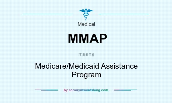 What does MMAP mean? It stands for Medicare/Medicaid Assistance Program