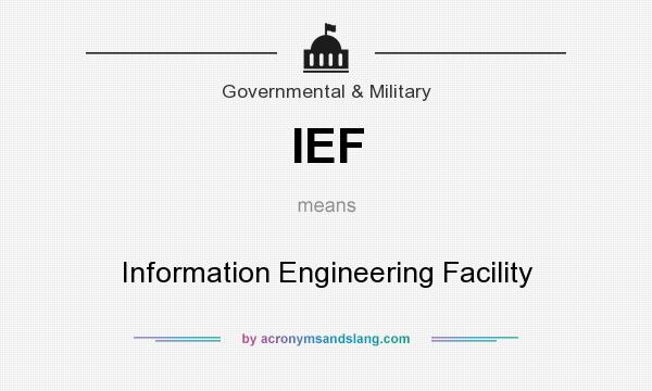 What does IEF mean? It stands for Information Engineering Facility