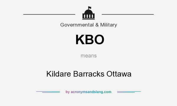 What does KBO mean? It stands for Kildare Barracks Ottawa