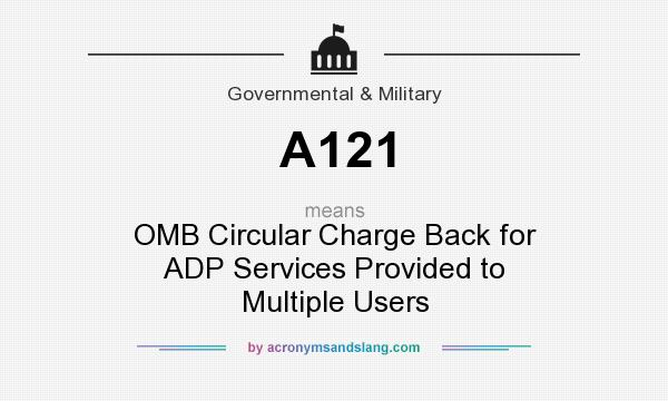 What does A121 mean? It stands for OMB Circular Charge Back for ADP Services Provided to Multiple Users