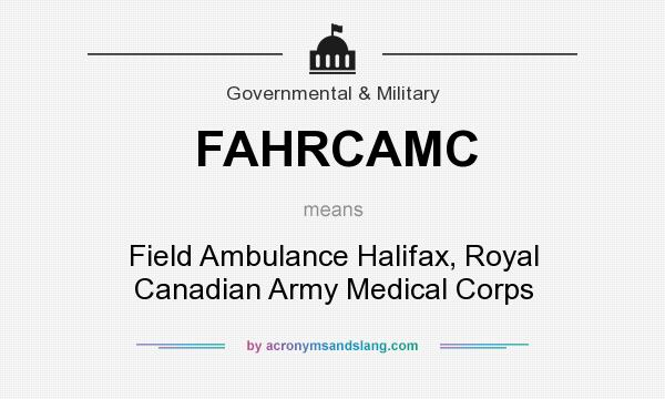 What does FAHRCAMC mean? It stands for Field Ambulance Halifax, Royal Canadian Army Medical Corps