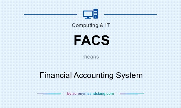 What does FACS mean? It stands for Financial Accounting System