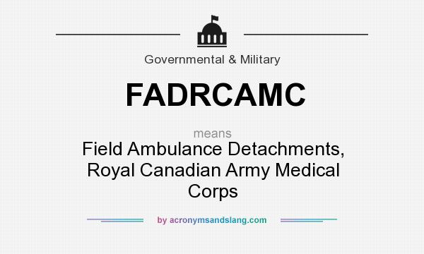 What does FADRCAMC mean? It stands for Field Ambulance Detachments, Royal Canadian Army Medical Corps