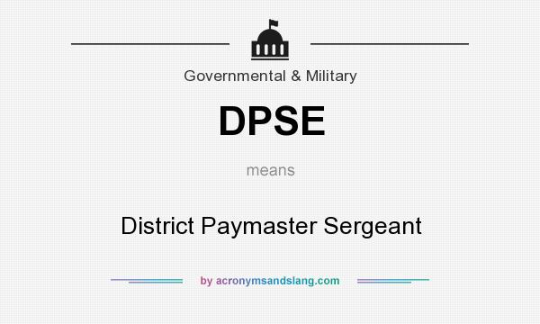 What does DPSE mean? It stands for District Paymaster Sergeant