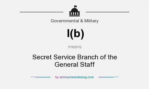 What does I(b) mean? It stands for Secret Service Branch of the General Staff