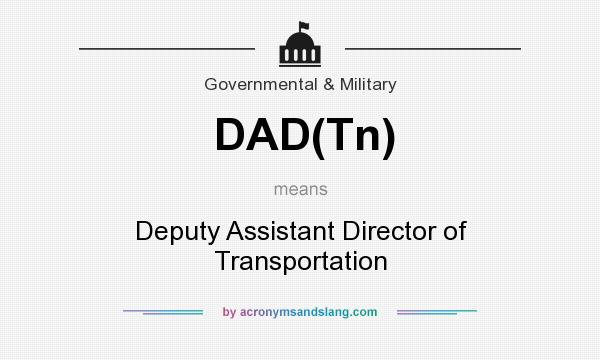 What does DAD(Tn) mean? It stands for Deputy Assistant Director of Transportation