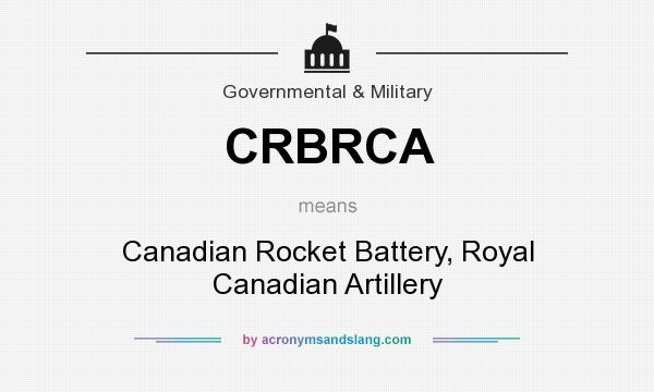 What does CRBRCA mean? It stands for Canadian Rocket Battery, Royal Canadian Artillery