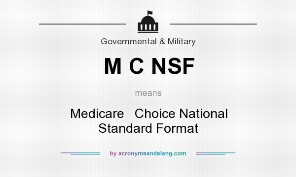 What does M C NSF mean? It stands for Medicare   Choice National Standard Format
