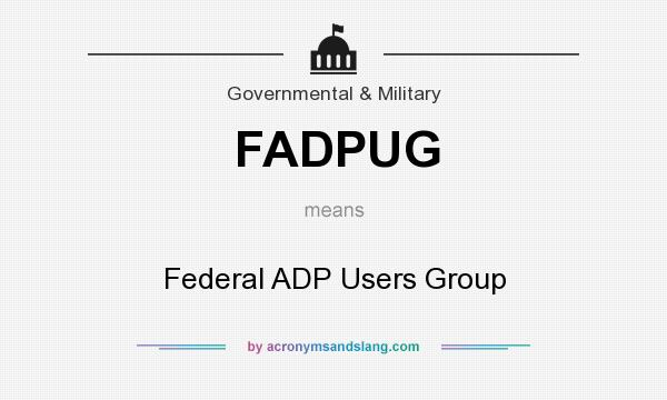 What does FADPUG mean? It stands for Federal ADP Users Group