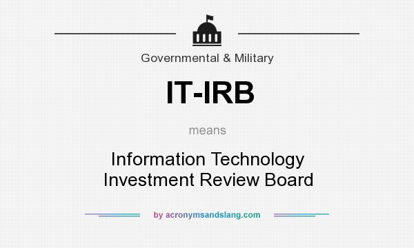 What does IT-IRB mean? It stands for Information Technology Investment Review Board