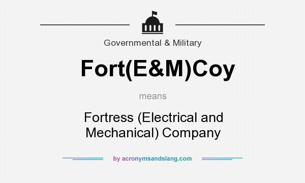 What does Fort(E&M)Coy mean? It stands for Fortress (Electrical and Mechanical) Company