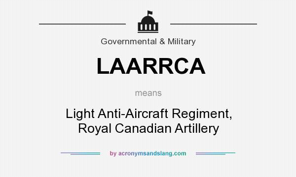 What does LAARRCA mean? It stands for Light Anti-Aircraft Regiment, Royal Canadian Artillery