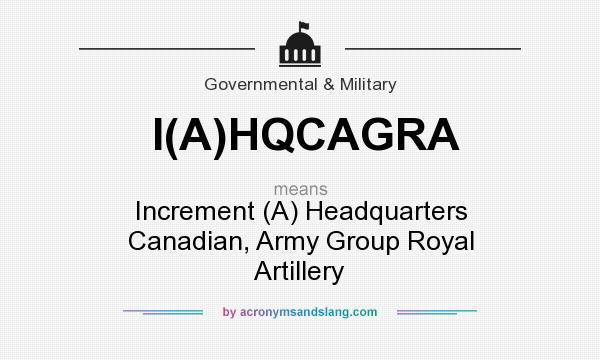 What does I(A)HQCAGRA mean? It stands for Increment (A) Headquarters Canadian, Army Group Royal Artillery