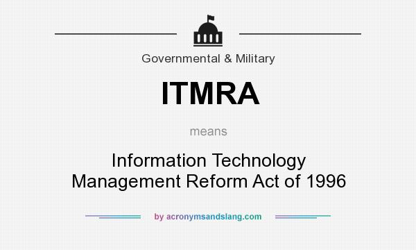 What does ITMRA mean? It stands for Information Technology Management Reform Act of 1996