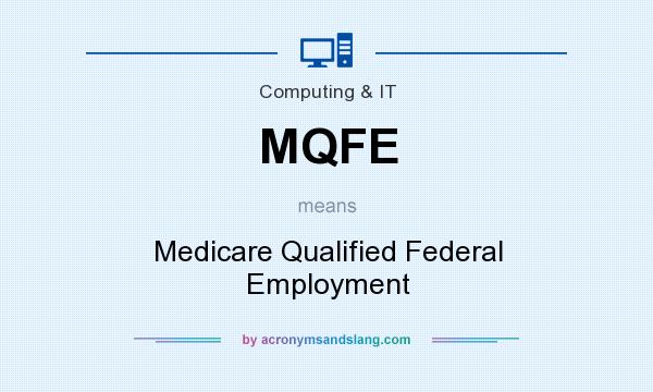 What does MQFE mean? It stands for Medicare Qualified Federal Employment