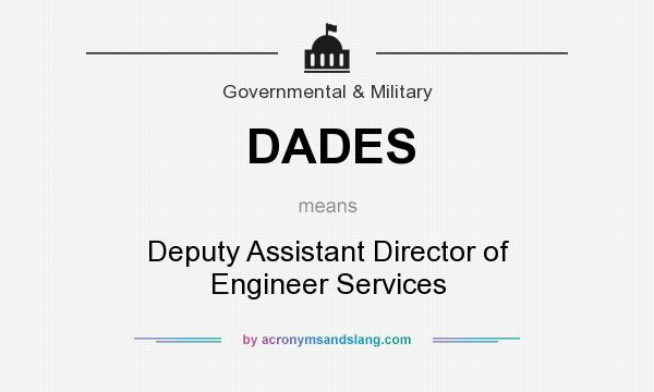 What does DADES mean? It stands for Deputy Assistant Director of Engineer Services