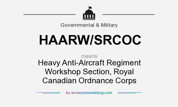 What does HAARW/SRCOC mean? It stands for Heavy Anti-Aircraft Regiment Workshop Section, Royal Canadian Ordnance Corps