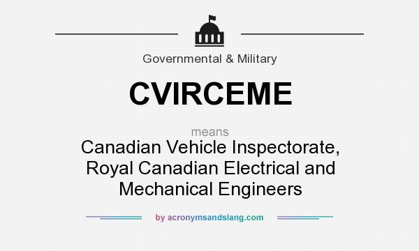 What does CVIRCEME mean? It stands for Canadian Vehicle Inspectorate, Royal Canadian Electrical and Mechanical Engineers