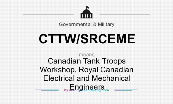 What does CTTW/SRCEME mean? It stands for Canadian Tank Troops Workshop, Royal Canadian Electrical and Mechanical Engineers