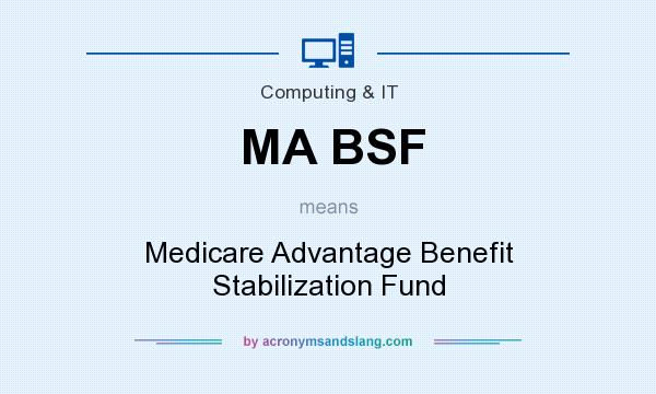 What does MA BSF mean? It stands for Medicare Advantage Benefit Stabilization Fund
