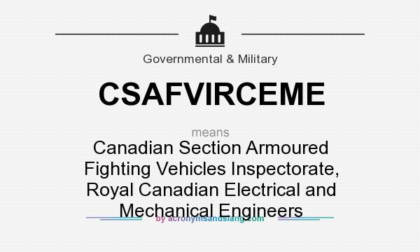 What does CSAFVIRCEME mean? It stands for Canadian Section Armoured Fighting Vehicles Inspectorate, Royal Canadian Electrical and Mechanical Engineers