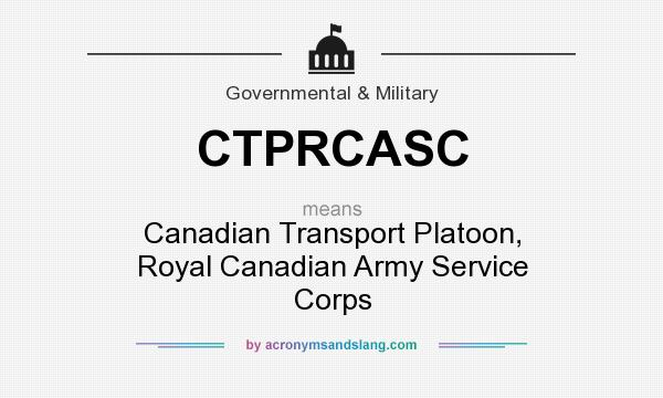 What does CTPRCASC mean? It stands for Canadian Transport Platoon, Royal Canadian Army Service Corps